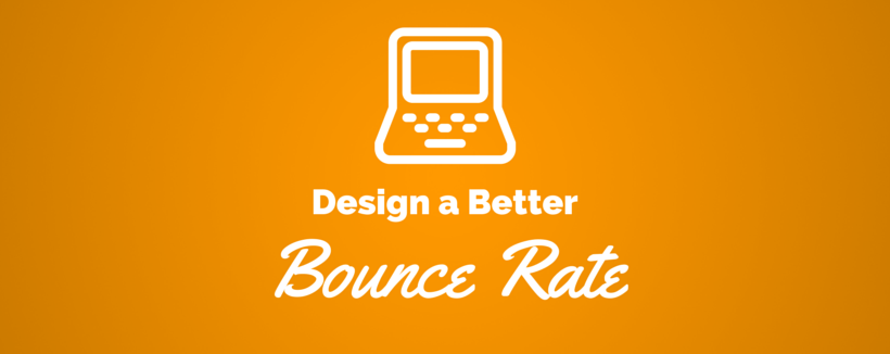 7 Design Tips for a Better Bounce Rate
